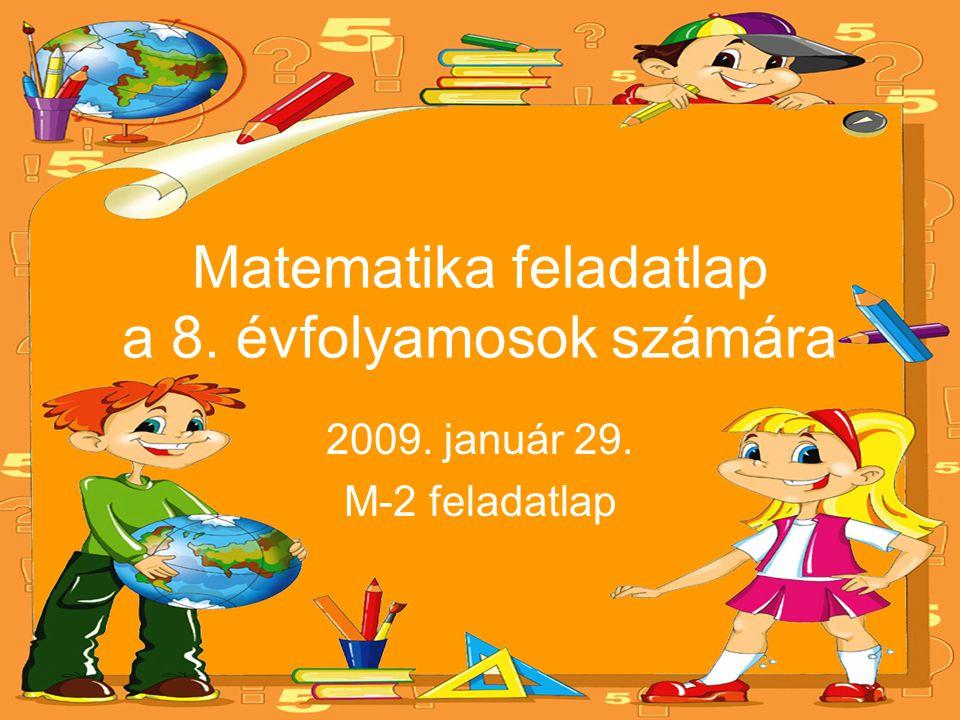Matematika feladatlap a 8. évfolyamosok számára 2009. január 29. M-2 feladatlap