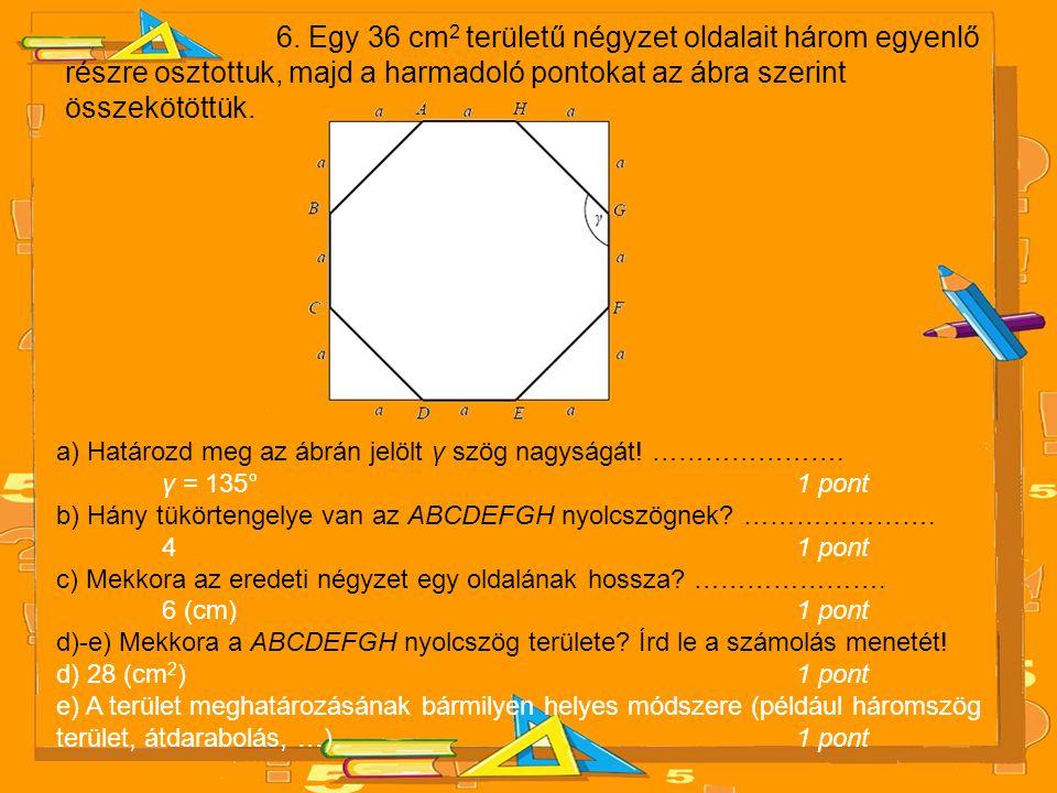 6. Egy 36 cm 2 területű négyzet oldalait három egyenlő részre osztottuk, majd a harmadoló pontokat az ábra szerint összekötöttük. a) Határozd meg az á