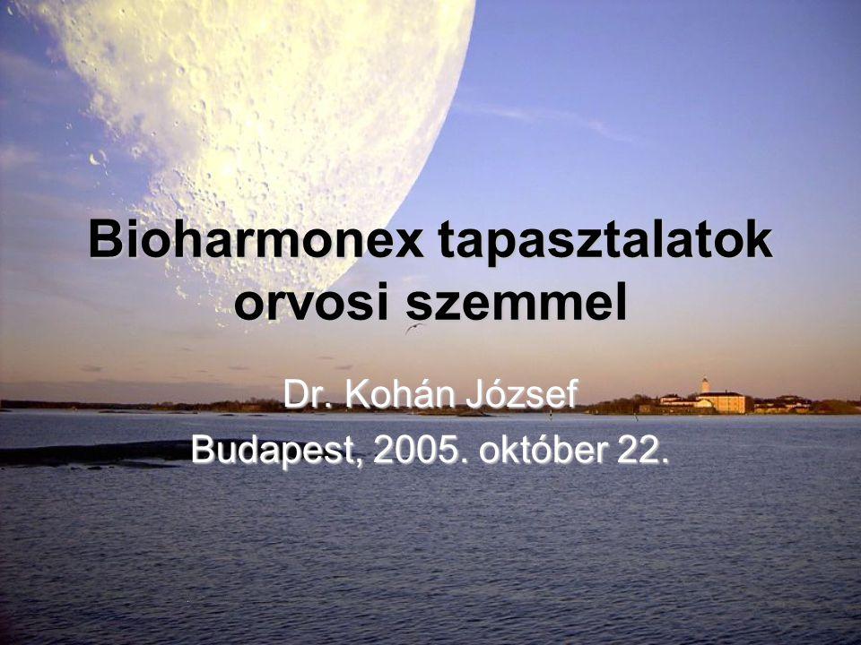 Bioharmonex tapasztalatok orvosi szemmel Dr. Kohán József Budapest, 2005. október 22.