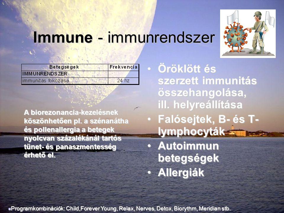 Immune - immunrendszer Immune - immunrendszer •Öröklött és szerzett immunitás összehangolása, ill. helyreállítása •Falósejtek, B- és T- lymphocyták •A