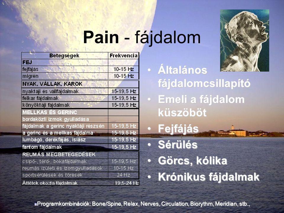 Pain - fájdalom •Általános fájdalomcsillapító •Emeli a fájdalom küszöböt •Fejfájás •Sérülés •Görcs, kólika •Krónikus fájdalmak  Programkombinációk: B
