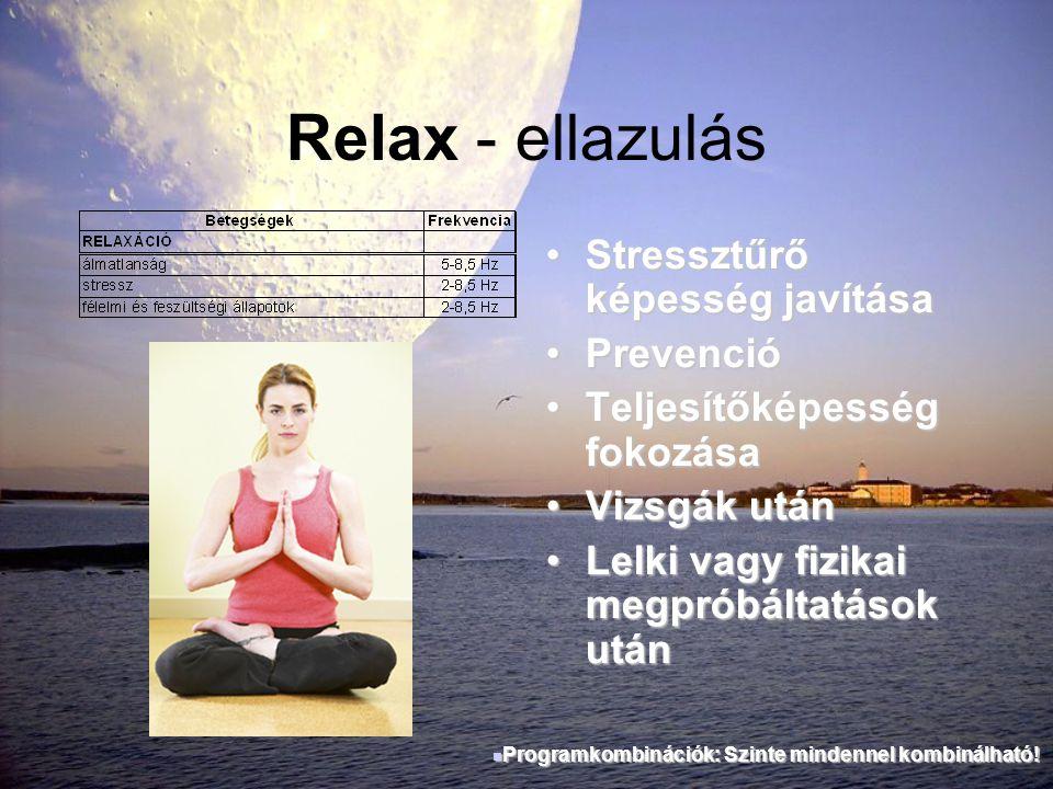 Relax - ellazulás •Stressztűrő képesség javítása •Prevenció •Teljesítőképesség fokozása •Vizsgák után •Lelki vagy fizikai megpróbáltatások után  Prog