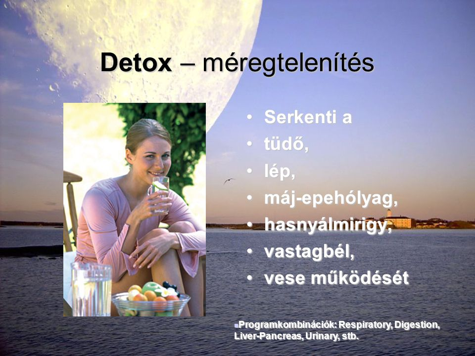 Detox – méregtelenítés •Serkenti a •tüdő, •lép, •máj-epehólyag, •hasnyálmirigy, •vastagbél, •vese működését  Programkombinációk: Respiratory, Digesti