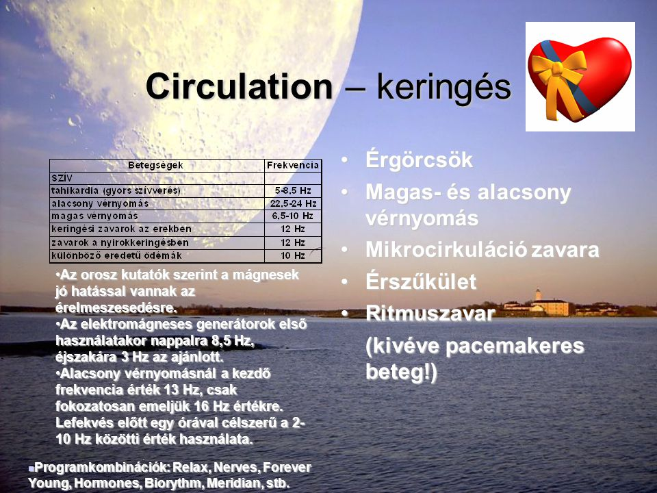Circulation – keringés •Érgörcsök •Magas- és alacsony vérnyomás •Mikrocirkuláció zavara •Érszűkület •Ritmuszavar (kivéve pacemakeres beteg!) •Az orosz