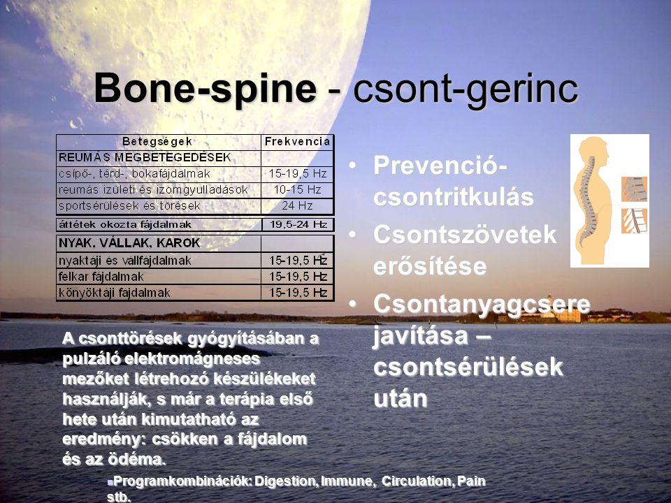Bone-spine - csont-gerinc •Prevenció- csontritkulás •Csontszövetek erősítése •Csontanyagcsere javítása – csontsérülések után A csonttörések gyógyításá