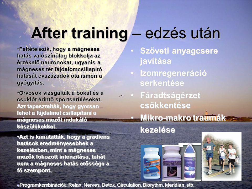 After training – edzés után •Szöveti anyagcsere javítása •Izomregeneráció serkentése •Fáradtságérzet csökkentése •Mikro-makro traumák kezelése •Feltét
