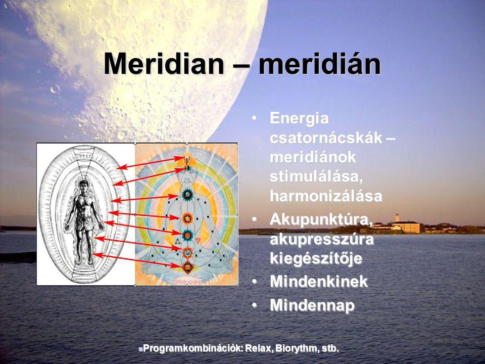 Meridian – meridián •Energia csatornácskák – meridiánok stimulálása, harmonizálása •Akupunktúra, akupresszúra kiegészítője •Mindenkinek •Mindennap  P
