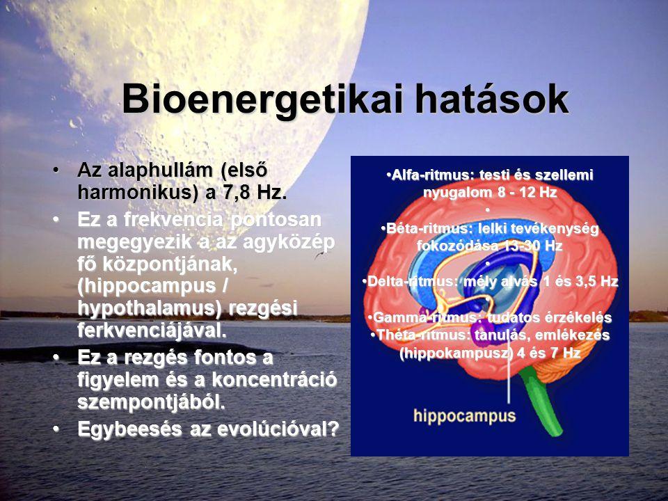 Bioenergetikai hatások •Az alaphullám (első harmonikus) a 7,8 Hz. •Ez a frekvencia pontosan megegyezik a az agyközép fő központjának, (hippocampus / h
