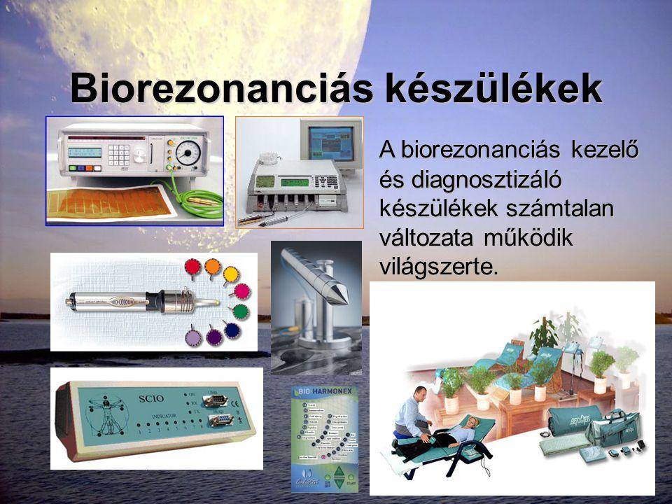 Biorezonanciás készülékek A biorezonanciás kezelő és diagnosztizáló készülékek számtalan változata működik világszerte.
