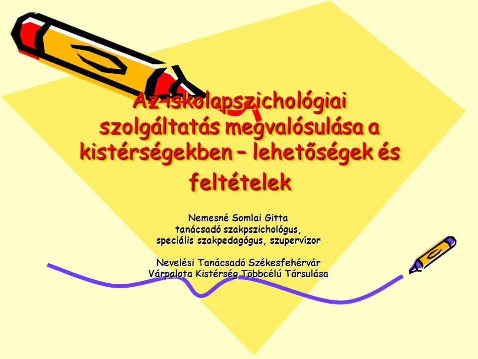 Az iskolapszichológiai szolgáltatás megvalósulása a kistérségekben – lehetőségek és feltételek Nemesné Somlai Gitta tanácsadó szakpszichológus, speciá