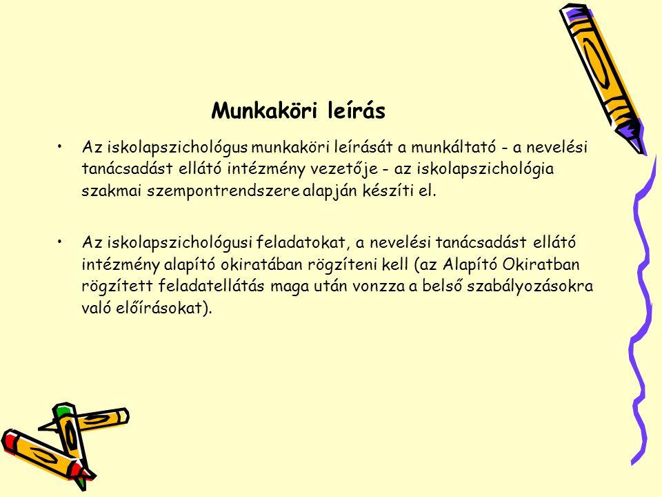 Munkaköri leírás •Az iskolapszichológus munkaköri leírását a munkáltató - a nevelési tanácsadást ellátó intézmény vezetője - az iskolapszichológia sza