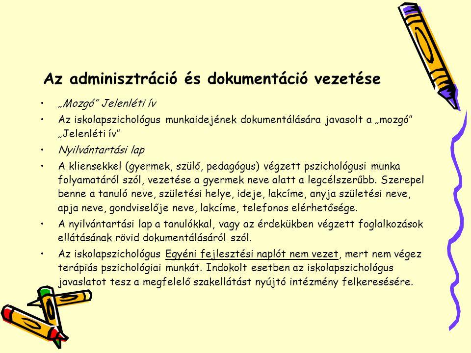 """Az adminisztráció és dokumentáció vezetése •""""Mozgó"""" Jelenléti ív •Az iskolapszichológus munkaidejének dokumentálására javasolt a """"mozgó"""" """"Jelenléti ív"""