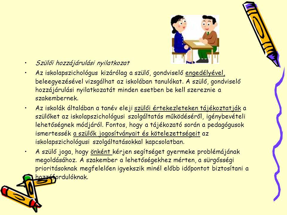 •Szülői hozzájárulási nyilatkozat •Az iskolapszichológus kizárólag a szülő, gondviselő engedélyével, beleegyezésével vizsgálhat az iskolában tanulókat
