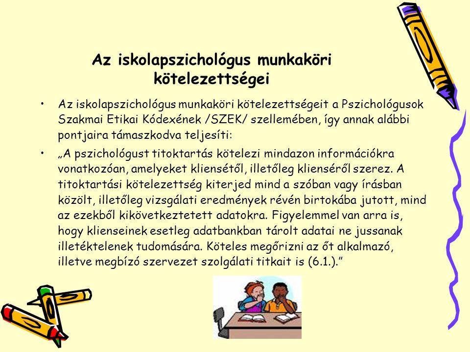 Az iskolapszichológus munkaköri kötelezettségei •Az iskolapszichológus munkaköri kötelezettségeit a Pszichológusok Szakmai Etikai Kódexének /SZEK/ sze