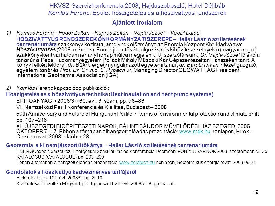 19 HKVSZ Szervizkonferencia 2008, Hajdúszoboszló, Hotel Délibáb Komlós Ferenc: Épület-hőszigetelés és a hőszivattyús rendszerek Ajánlott irodalom 1) K