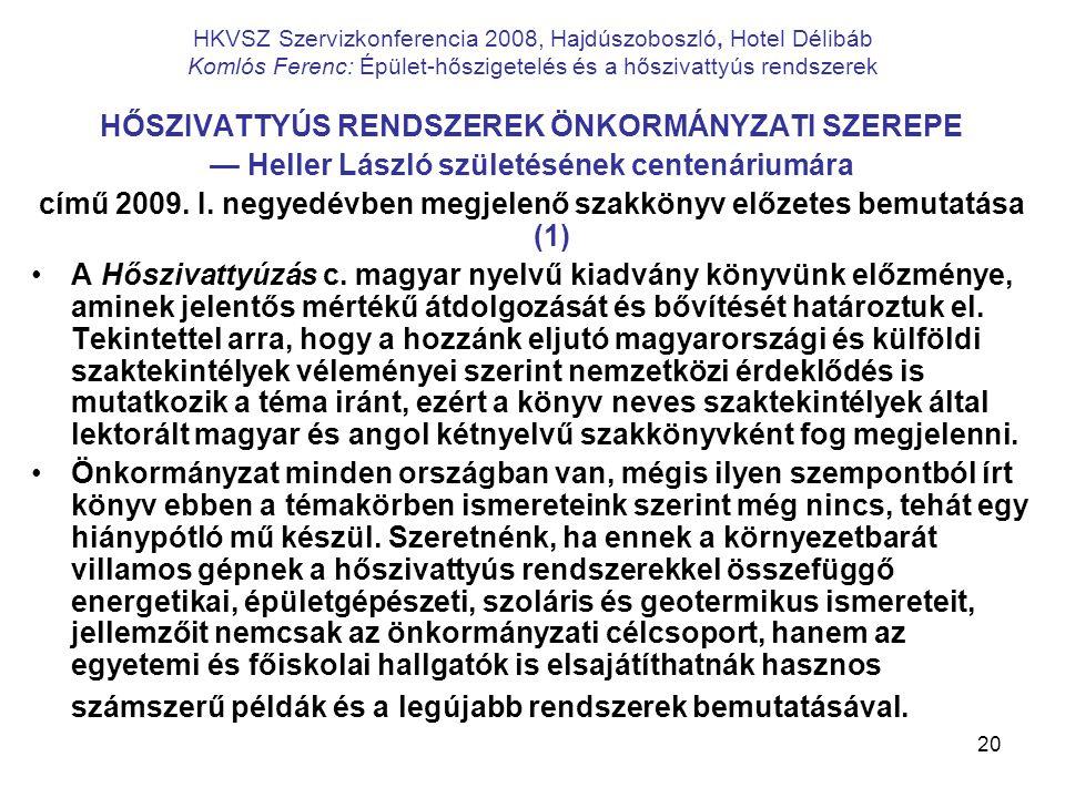 20 HKVSZ Szervizkonferencia 2008, Hajdúszoboszló, Hotel Délibáb Komlós Ferenc: Épület-hőszigetelés és a hőszivattyús rendszerek HŐSZIVATTYÚS RENDSZERE