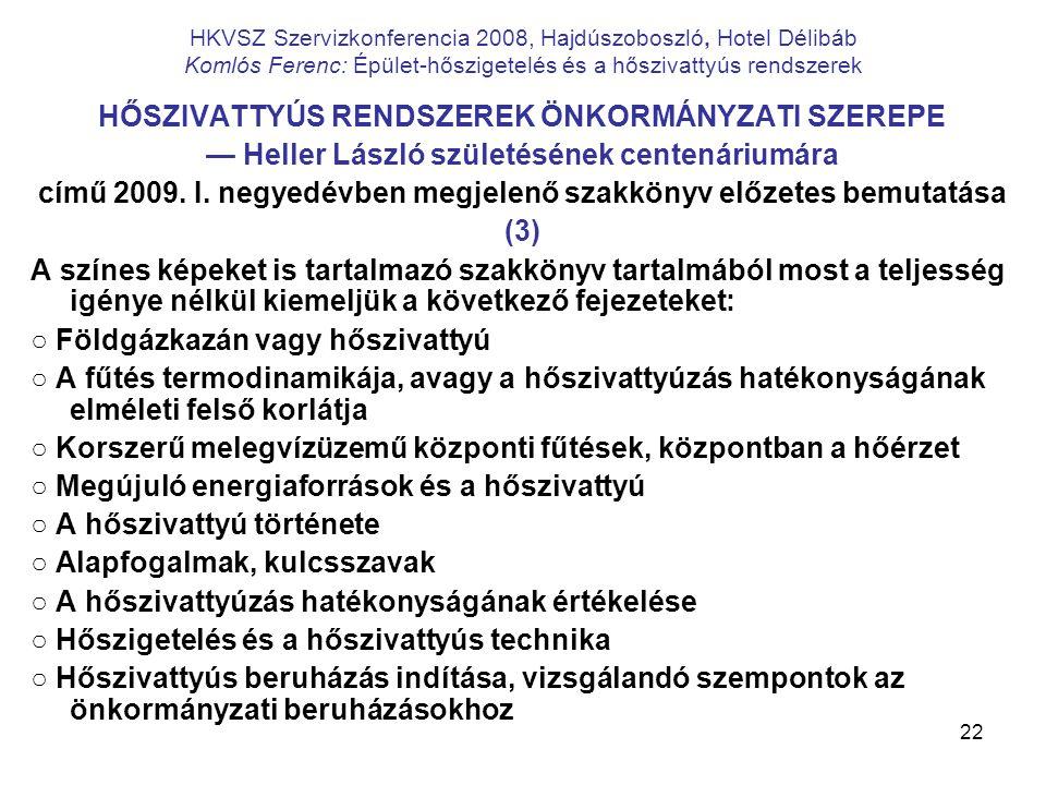 22 HKVSZ Szervizkonferencia 2008, Hajdúszoboszló, Hotel Délibáb Komlós Ferenc: Épület-hőszigetelés és a hőszivattyús rendszerek HŐSZIVATTYÚS RENDSZERE