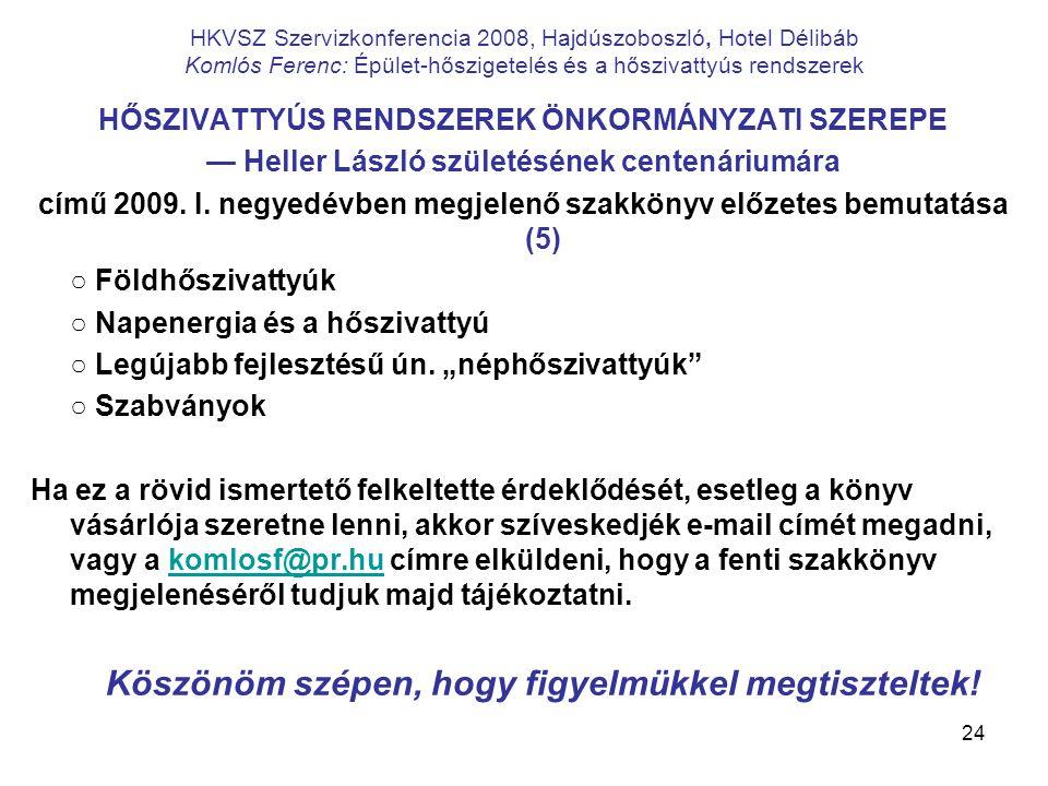 24 HKVSZ Szervizkonferencia 2008, Hajdúszoboszló, Hotel Délibáb Komlós Ferenc: Épület-hőszigetelés és a hőszivattyús rendszerek HŐSZIVATTYÚS RENDSZERE