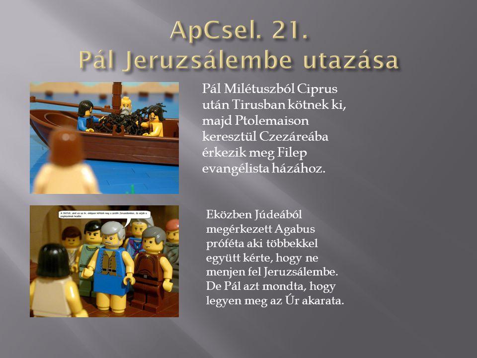 Pál Milétuszból Ciprus után Tirusban kötnek ki, majd Ptolemaison keresztül Czezáreába érkezik meg Filep evangélista házához. Eközben Júdeából megérkez