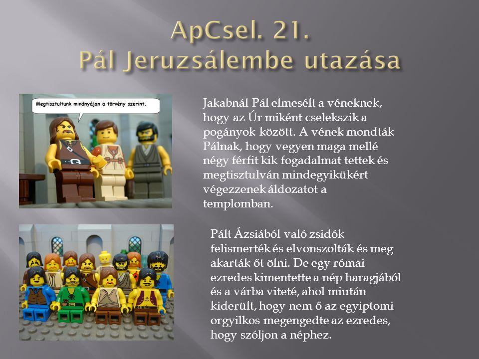Jakabnál Pál elmesélt a véneknek, hogy az Úr miként cselekszik a pogányok között. A vének mondták Pálnak, hogy vegyen maga mellé négy férfit kik fogad