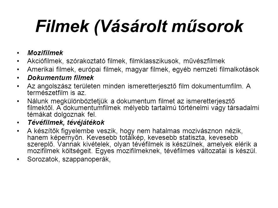 Filmek (Vásárolt műsorok •Mozifilmek •Akciófilmek, szórakoztató filmek, filmklasszikusok, művészfilmek •Amerikai filmek, európai filmek, magyar filmek