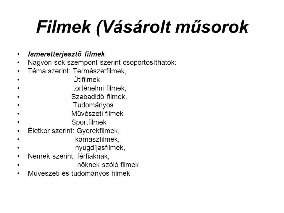 Filmek (Vásárolt műsorok •Ismeretterjesztő filmek •Nagyon sok szempont szerint csoportosíthatók: •Téma szerint: Természetfilmek, • Útifilmek • történe