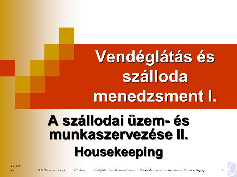 2014. 06. 26. KJF Turizmus Tanszék - ©Kökény - Vendéglátás és szállodamendzsment I.- A szálloda üzem és munkaszervezése II. - Housekeeping1 Vendéglátá