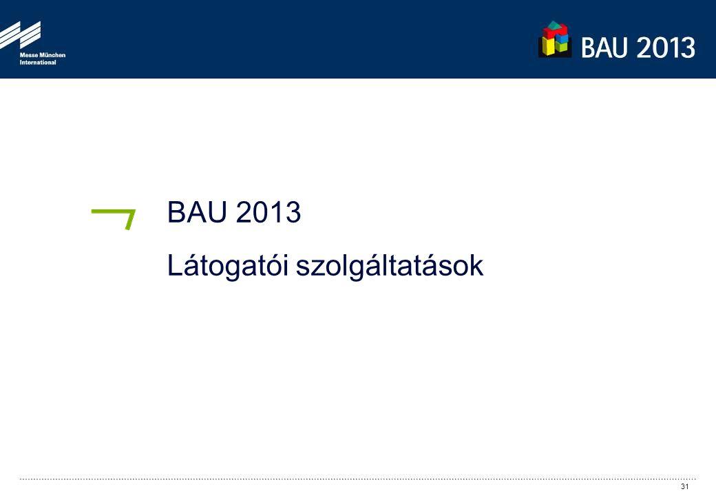 BAU 2013 Látogatói szolgáltatások 31