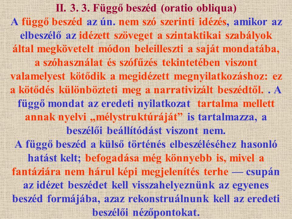 II. 3. 3. Függő beszéd (oratio obliqua) A függő beszéd az ún. nem szó szerinti idézés, amikor az elbeszélő az idézett szöveget a szintaktikai szabályo
