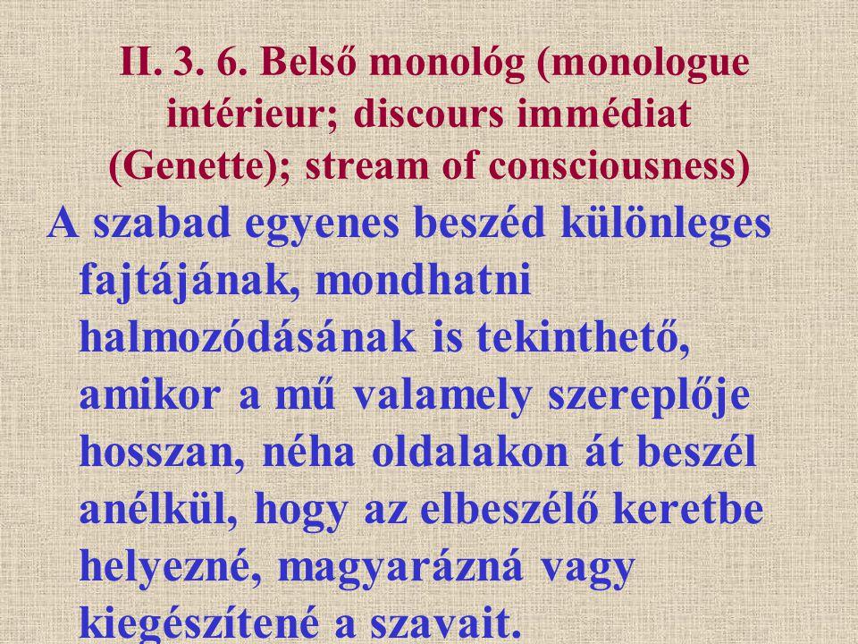 II. 3. 6. Belső monológ (monologue intérieur; discours immédiat (Genette); stream of consciousness) A szabad egyenes beszéd különleges fajtájának, mon
