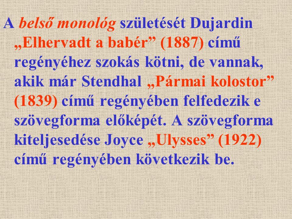 """A belső monológ születését Dujardin """"Elhervadt a babér"""" (1887) című regényéhez szokás kötni, de vannak, akik már Stendhal """"Pármai kolostor"""" (1839) cím"""