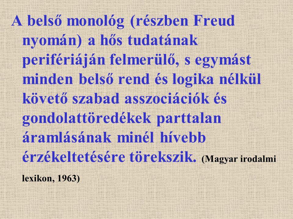 A belső monológ (részben Freud nyomán) a hős tudatának perifériáján felmerülő, s egymást minden belső rend és logika nélkül követő szabad asszociációk