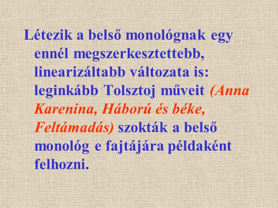 Létezik a belső monológnak egy ennél megszerkesztettebb, linearizáltabb változata is: leginkább Tolsztoj műveit (Anna Karenina, Háború és béke, Feltám