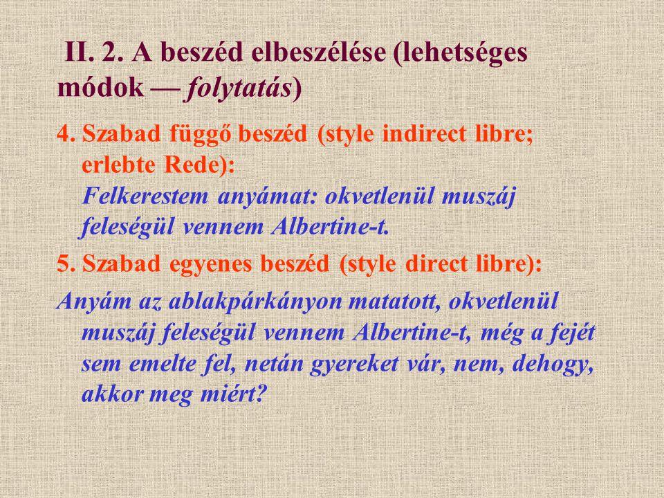 II. 2. A beszéd elbeszélése (lehetséges módok — folytatás) 4. Szabad függő beszéd (style indirect libre; erlebte Rede): Felkerestem anyámat: okvetlenü