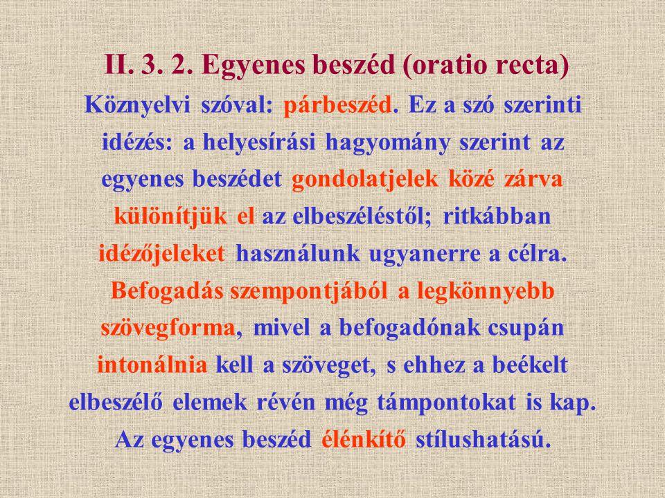 II. 3. 2. Egyenes beszéd (oratio recta) Köznyelvi szóval: párbeszéd. Ez a szó szerinti idézés: a helyesírási hagyomány szerint az egyenes beszédet gon