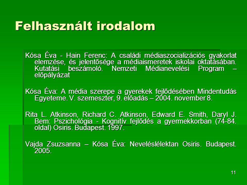 11 Felhasznált irodalom Kósa Éva - Hain Ferenc: A családi médiaszocializációs gyakorlat elemzése, és jelentősége a médiaismeretek iskolai oktatásában.