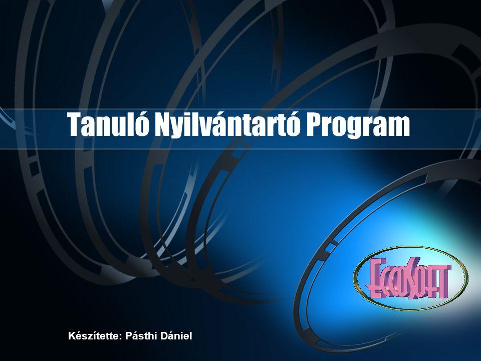 Tanuló Nyilvántartó Program Készítette: Pásthi Dániel