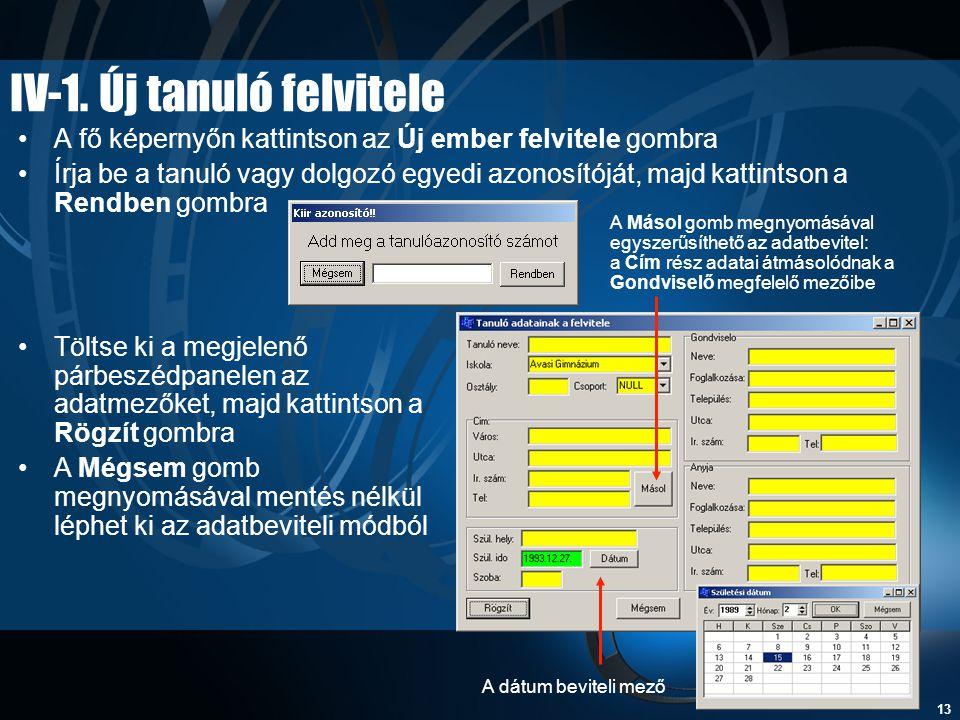 13 IV-1. Új tanuló felvitele •A fő képernyőn kattintson az Új ember felvitele gombra •Írja be a tanuló vagy dolgozó egyedi azonosítóját, majd kattints
