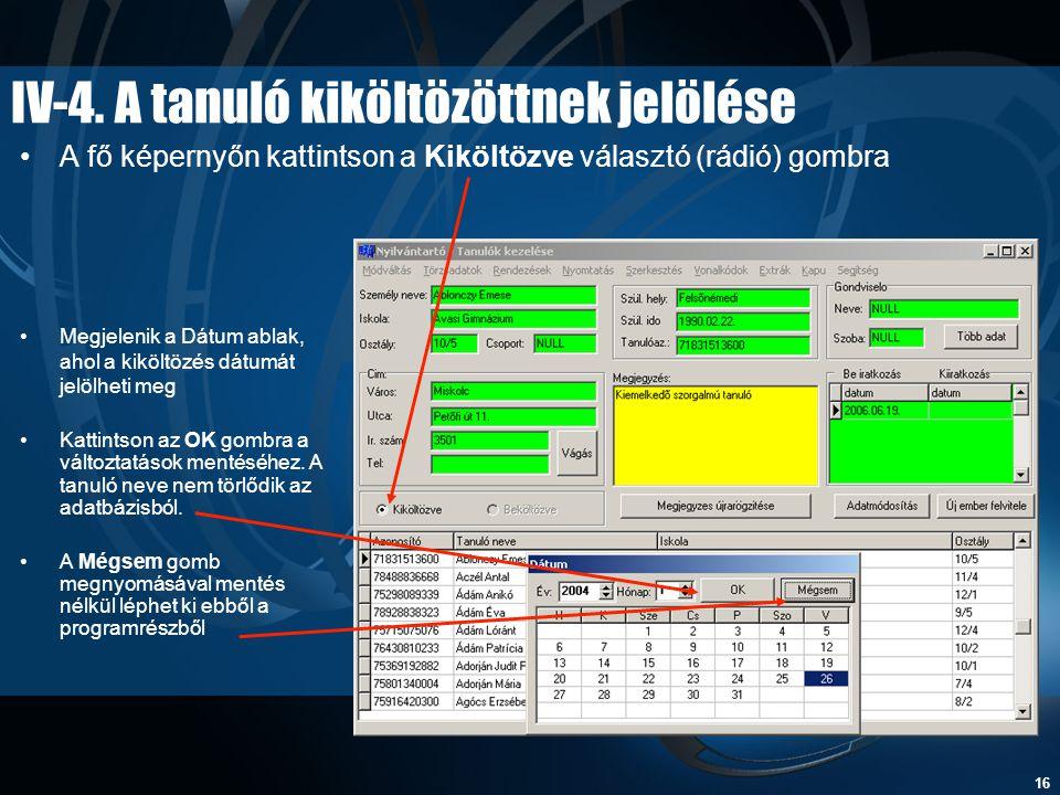 16 IV-4. A tanuló kiköltözöttnek jelölése •A fő képernyőn kattintson a Kiköltözve választó (rádió) gombra •Megjelenik a Dátum ablak, ahol a kiköltözés