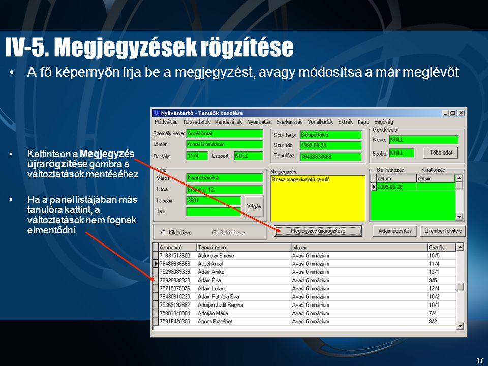 17 IV-5. Megjegyzések rögzítése •A fő képernyőn írja be a megjegyzést, avagy módosítsa a már meglévőt •Kattintson a Megjegyzés újrarögzítése gombra a