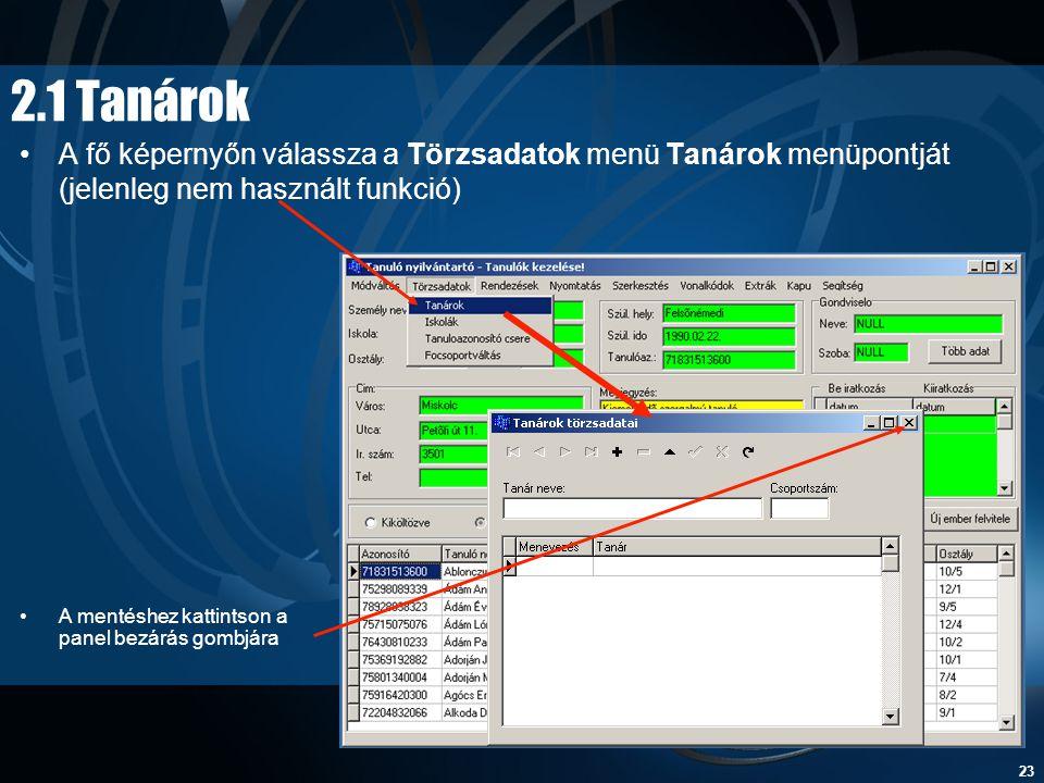 23 2.1 Tanárok •A fő képernyőn válassza a Törzsadatok menü Tanárok menüpontját (jelenleg nem használt funkció) •A mentéshez kattintson a panel bezárás