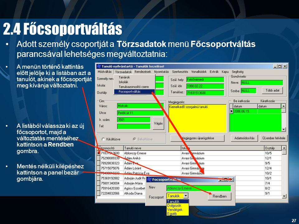 27 2.4 Főcsoportváltás •Adott személy csoportját a Törzsadatok menü Főcsoportváltás parancsával lehetséges megváltoztatnia: •A listából válassza ki az
