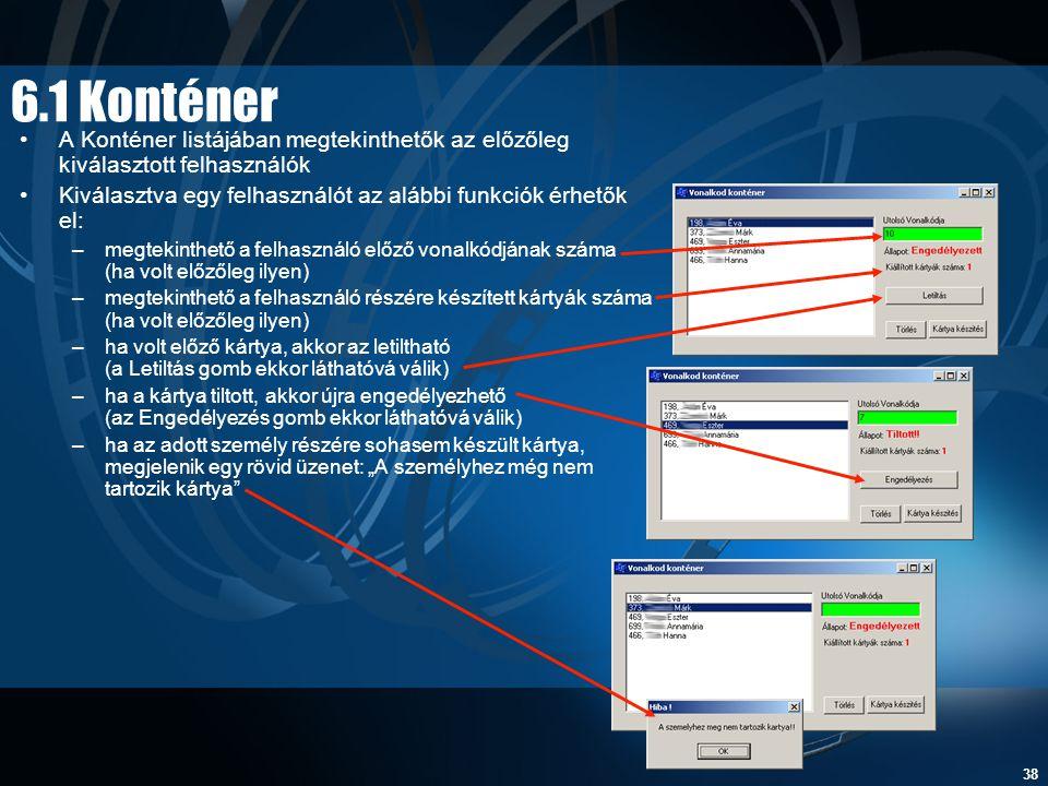 38 6.1 Konténer •A Konténer listájában megtekinthetők az előzőleg kiválasztott felhasználók •Kiválasztva egy felhasználót az alábbi funkciók érhetők e