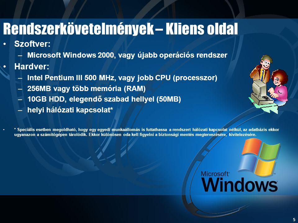 5 Rendszerkövetelmények – Kliens oldal •Szoftver: –Microsoft Windows 2000, vagy újabb operációs rendszer •Hardver: –Intel Pentium III 500 MHz, vagy jo