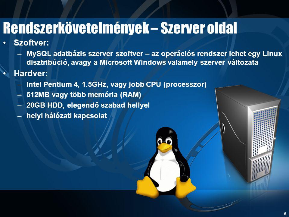 6 Rendszerkövetelmények – Szerver oldal •Szoftver: –MySQL adatbázis szerver szoftver – az operációs rendszer lehet egy Linux disztribúció, avagy a Mic
