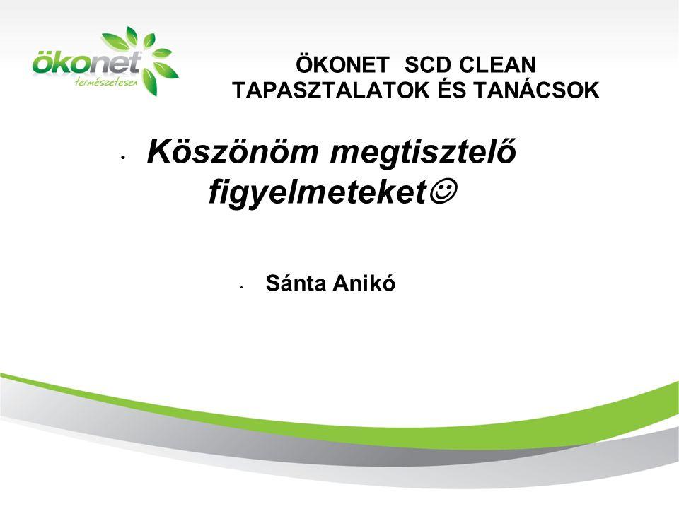 ÖKONET SCD CLEAN TAPASZTALATOK ÉS TANÁCSOK dsc 2010. 9. 8. • Köszönöm megtisztelő figyelmeteket  • Sánta Anikó