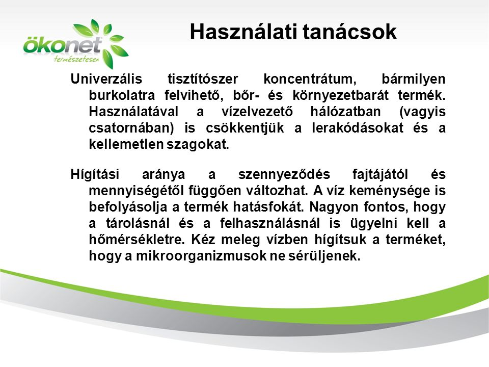 Használati tanácsok d 2010. 9. 8. Univerzális tisztítószer koncentrátum, bármilyen burkolatra felvihető, bőr- és környezetbarát termék. Használatával