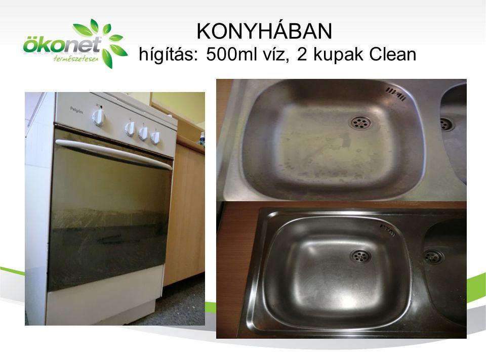 KONYHÁBAN hígítás: 500ml víz, 2 kupak Clean 2010. 9. 8.