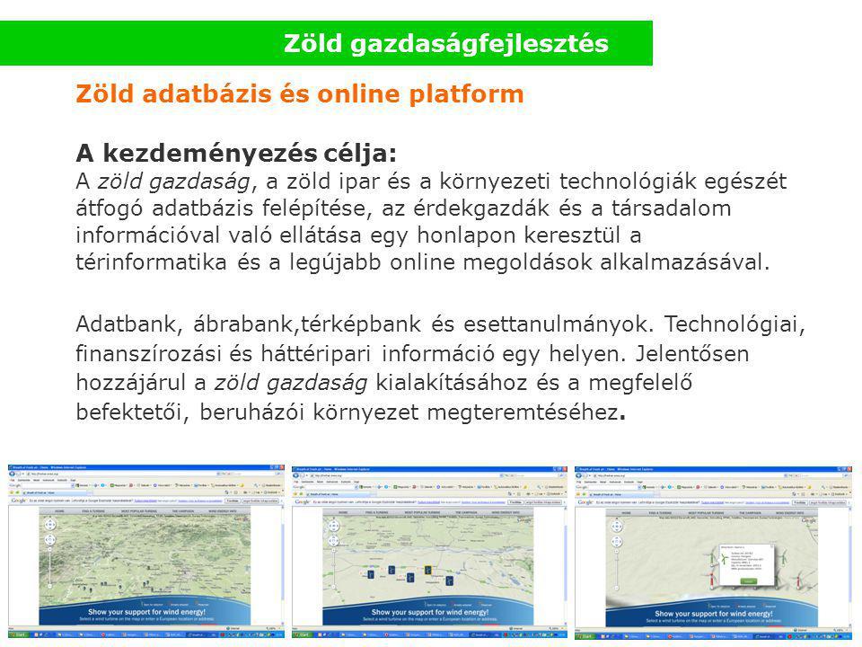 Zöld gazdaságfejlesztés Zöld adatbázis és online platform A kezdeményezés célja: A zöld gazdaság, a zöld ipar és a környezeti technológiák egészét átfogó adatbázis felépítése, az érdekgazdák és a társadalom információval való ellátása egy honlapon keresztül a térinformatika és a legújabb online megoldások alkalmazásával.