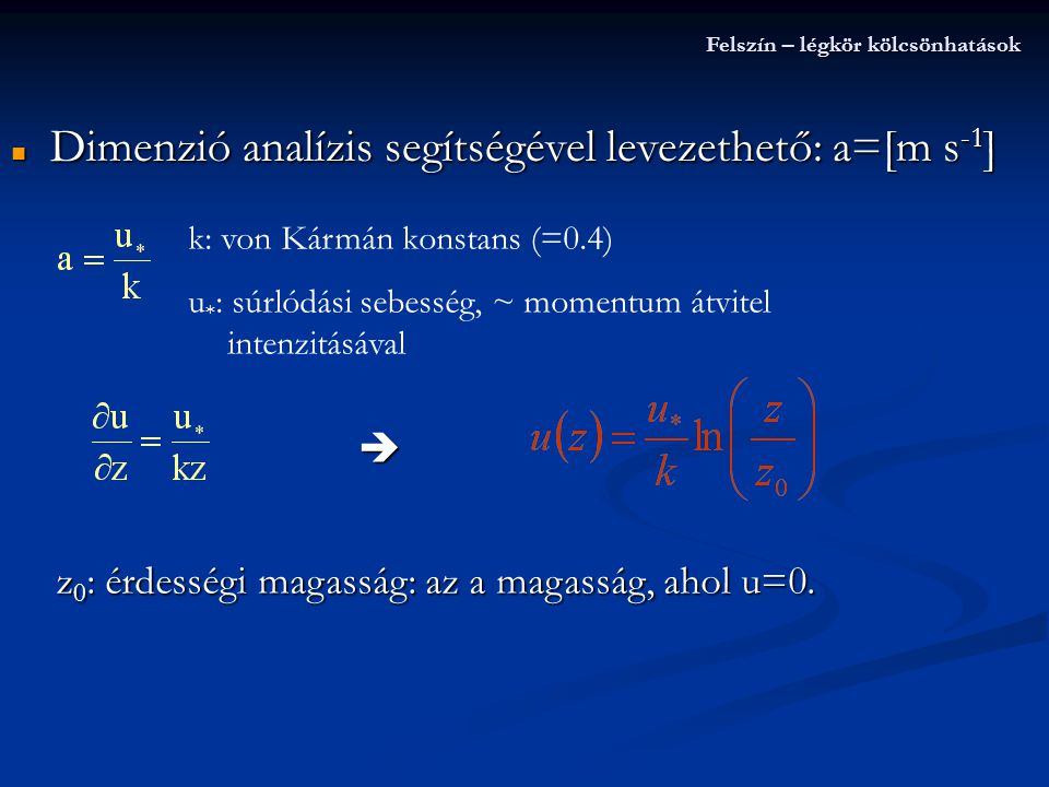 k: von Kármán konstans (=0.4) u * : súrlódási sebesség, ~ momentum átvitel intenzitásával  Dimenzió analízis segítségével levezethető: a=[m s -1 ] Fe